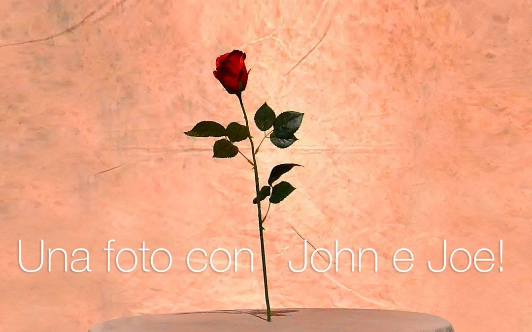 Una foto con John e Joe!
